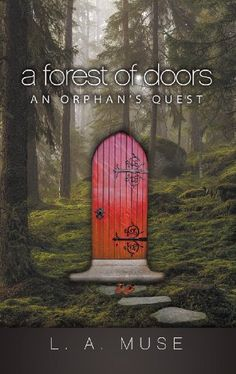 A Forest of Doors: An Orphan's Quest by L.A. Muse, http://www.amazon.com/dp/B00ES1BSVW/ref=cm_sw_r_pi_dp_Bhuisb1HND28T Formerly a Mainer.