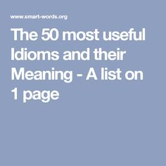 The 50 most useful Idioms and their Meaning - A list on 1 page