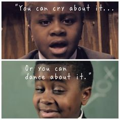 You can cry about it or you can dance about it.