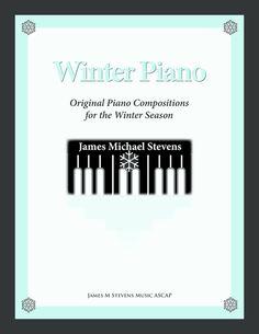 Winter Piano (original Piano Solos) By James Michael Stevens Christmas Piano Music, Digital Sheet Music, Christmas Carol, Writing, The Originals, Winter, Winter Time, Christmas Music, A Letter
