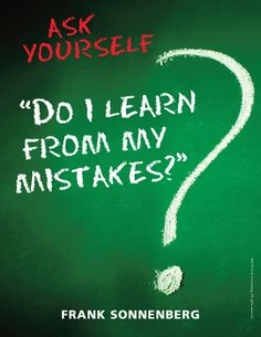 "Ask Yourself –– ""Do I learn from my mistakes?"" ~ Frank Sonnenberg I www.FrankSonnenbergOnline.com"