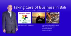 all about The Business Minder in Indonesia - what I do to help people in business and how I can help you. I deal in making businesses ideal. Taking care of business in Asia. www.businessminder.wix.com/bali