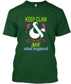 Keep Calm & See What Happened Deep Forest T-Shirt Front