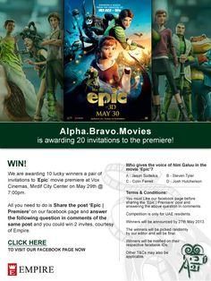 We are giving 10 lucky winners a chance to win pair of invites to the premiere of 'Epic' at VOX Cinemas, Mirdif City Center on May @ Simply share the post 'Epic Hard Movie, Epic Movie, Bravo Movie, Jason Sudeikis, Fox Movies, Steven Tyler, Columbia Pictures, Competition, Empire