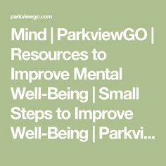 Mind  | ParkviewGO | Resources to Improve Mental Well-Being | Small Steps to Improve Well-Being | Parkview Health GO Challenge