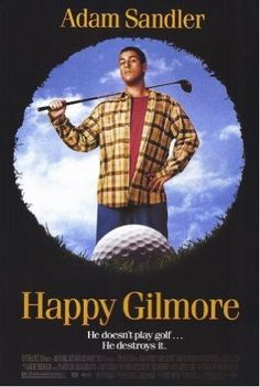 Happy Gilmore, the ONLY Adam Sandler movie I actually like. Otherwise he is a bad actor.