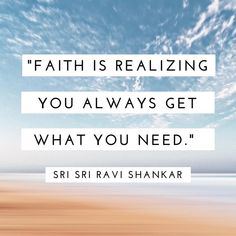 TOP FAITH quotes and sayings by famous authors like Sri Sri Ravi Shankar : Faith is realizing you always get what you need. Faith Sayings, Faith Quotes, Wisdom Quotes, Most Famous Quotes, Best Quotes, Awesome Quotes, Girl Quotes, Happy Quotes, Inspiring Quotes About Life