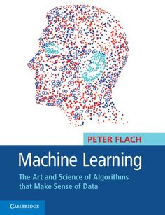 #Machine Learning: The Art and Science of Algorithms that Make Sense of Data/Peter Flach