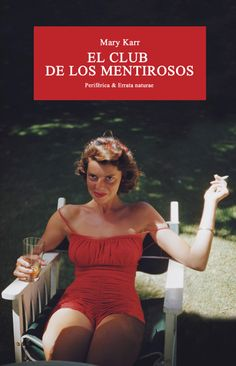 El club de los mentirosos | errata naturae I Love Books, Good Books, Books To Read, My Books, Entertainment Weekly, Book Club Books, Book Lists, Mary Karr, Book Authors