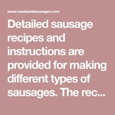 Detailed sausage recipes and instructions are provided for making different types of sausages. The recipes cover the production of fresh sausages, smoked sausages, salamis, fermented sausages, liver and blood sausages, and hams.