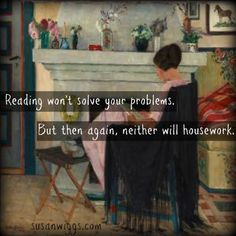 Reading vs. housework - yeah, this is a no-brainer.