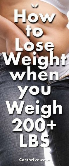 6 Best Ways To Lose Weight If You Weigh Over 200 Pounds
