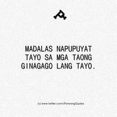 Tagalog Quotes Patama, Tagalog Quotes Hugot Funny, Memes Tagalog, Tagalog Words, My Ex Quotes, Fact Quotes, Mood Quotes, Wisdom Quotes, True Quotes