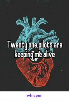 Twenty one pilots are keeping me alive