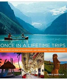 Once in a Lifetime Trips by Chris Santella