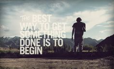 The best way to get something done is to begin. #font #typography #inspiration