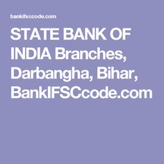 STATE BANK OF INDIA Branches, Darbangha, Bihar, BankIFSCcode.com