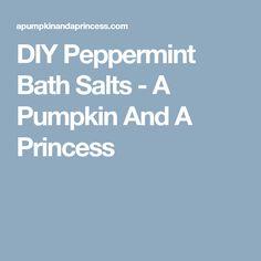 DIY Peppermint Bath Salts - A Pumpkin And A Princess