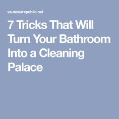 7 Tricks That Will Turn Your Bathroom Into a Cleaning Palace