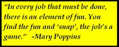 "Last night my daugther wanted to watch the movie, Mary Poppins. It's such a classic and prelude to many digital innovations of today's movies. Tomorrow it will be The Sound of Music. Damn Julie Andrews is fabulous. This is a quote from Mary that I loved and apply when my work is a bit dull. Happy holidays to you all. ""In every job that must be done, there is an element of fun. You find the fun and 'snap', the job's a game.""   -Mary Poppins  #christmas   #Work   #fun   #sing"