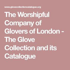The Worshipful Company of Glovers of London - The Glove Collection and its Catalogue