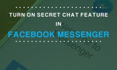 How to Turn on Secret Chat Feature in Facebook Messenger