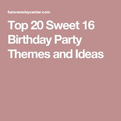 Top 20 Sweet 16 Birthday Party Themes and Ideas