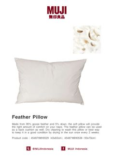 [Feather Pillow] Made from 95% goose feather and 5% down, the soft pillow will provide the right amount of comfort on your nape. The feather pillow can be used as a back cushion as well. Dry cleaning to wash this pillow or best way to keep it in a good condition by drying in the sun once every 2 weeks.