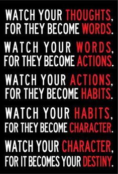 Be Careful of Your Thoughts: They Control Your Destiny. Watch your thoughts, they become words; watch your words, they become actions; watch your actions, they become habits; watch your… Now Quotes, Life Quotes Love, True Quotes, Great Quotes, Words Quotes, Quotes To Live By, Sport Quotes, Fact Quotes, Your Amazing Quotes