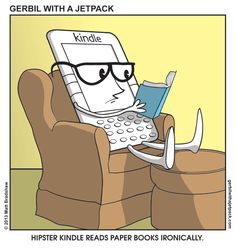 Hipster Kindle reads paper books ironically. | eBook with Attitude | Gerbil with a Jetpack