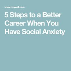 5 Steps to a Better Career When You Have Social Anxiety