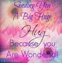 Love & hug Quotes : Sending you a big huge hug because you are wonderful! - Quotes Sayings Special Friend Quotes, Best Friend Quotes, Special Friends, Sister Quotes, Family Quotes, Crazy Friends, Husband Quotes, Monday Morning Quotes, Afternoon Quotes