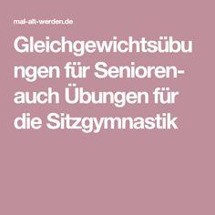 Gleichgewichtsübungen für Senioren- auch Übungen für die Sitzgymnastik About Me Blog, Household, Amazing, Gymnastics, Exercises, Gymnastics Poses