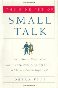 Bestseller Books Online The Fine Art of Small Talk: How To Start a Conversation, Keep It Going, Build Networking Skills -- and Leave a Positive Impression! Debra Fine $10.9