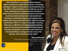 """""""Kent Hutchison is a transformational genius.  ~Missy Malechek President, West Chambers County"""