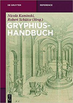 Gryphius-Handbuch / herausgegeben von Nicola Kaminski und Robert Schütze Publicación Berlin ; Boston : De Gruyter, 2016