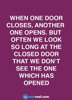 When one door closes, another one opens.