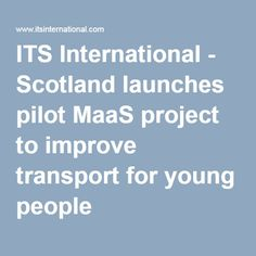 ITS International - Scotland launches pilot MaaS project to improve transport for young people