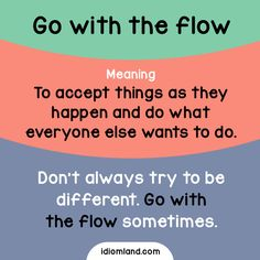 Idiom of the day: Go with the flow.  Meaning: To accept things as they happen and do what everyone else wants to do.  #idiom #idioms #english #learnenglish #gowiththeflow