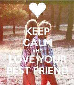 Keep Calm And Love Your Bestfriend.