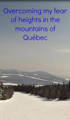 My fear of heights has kept me from trying out skiing for years. When the opportunity arose to visit Québec, I knew the time had come to face my fear of heights, mountains and chair lifts. #Quebec #Canada #ski #snow #fearofheights
