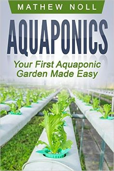 Aquaponics: Your First Aquaponic Garden Made Easy (Aquaponics for Beginners, Aquaponics Gardening) - Kindle edition by Mathew Noll. Crafts, Hobbies & Home Kindle eBooks @ Amazon.com.