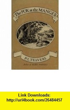 The Fox at the Manger P. L Travers, Wood Engravings by Thomas Bewick ,   ,  , ASIN: B0006AY3UM , tutorials , pdf , ebook , torrent , downloads , rapidshare , filesonic , hotfile , megaupload , fileserve