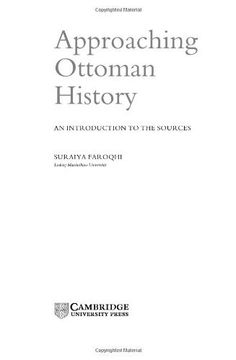 Approaching Ottoman History: An Introduction to the Sources by Suraiya Faroqhi. $21.85. Publisher: Cambridge University Press (January 28, 2000). Author: Suraiya Faroqhi. 276 pages