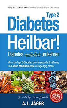 Diabetes Typ 2 - Heilbar!: Diabetes natürlich umkehren - Wie man Diabetes Typ 2 durch gesunde Ernährung und ohne Medikamente rückgängig macht (Vegane Ernährung 3)