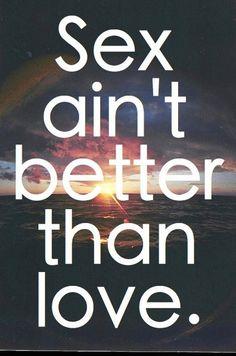 """""""Sex aint better than love"""" ~ Trey Songz"""