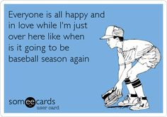 Free and Funny Sports Ecard: Everyone is all happy and in love while I'm just over here like when is it going to be baseball season again Create and send your own custom Sports ecard. Baseball Tips, Baseball Quotes, Baseball Mom, Baseball Girlfriend, Baseball Tickets, Baseball Uniforms, Baseball League, Baseball Stuff, Reds Baseball