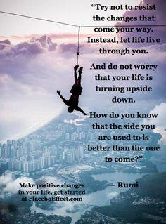 This #Rumi #Quote says it all. Let life live through you! Start improving today, set a goal on PlaceboEffect.com