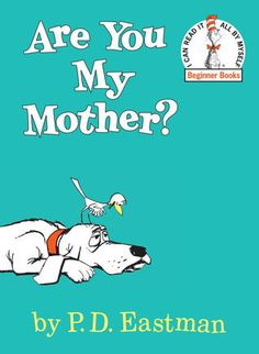 Are You My Mother?      Book for ages 5-8.