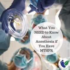 MTHFR and Anesthesia often don't mix. Here's what you need to know and why, along with a list of anesthesia to avoid if you have this genetic variant.